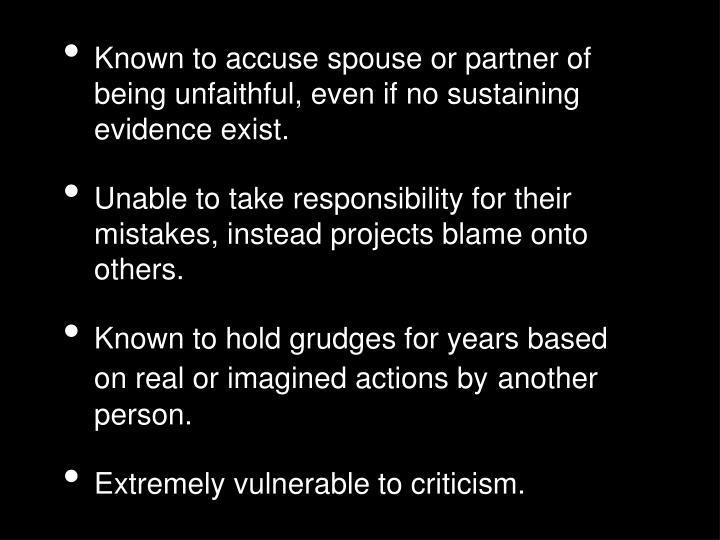 Known to accuse spouse or partner of being unfaithful, even if no sustaining evidence exist.