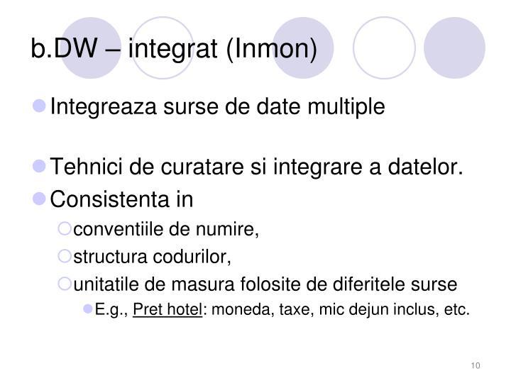 b.DW – integrat (Inmon)