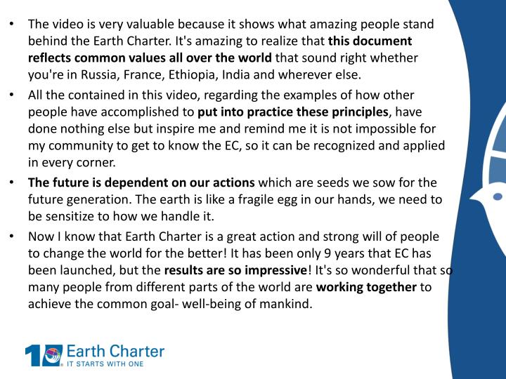 The video is very valuable because it shows what amazing people stand behind the Earth Charter. It's amazing to realize that
