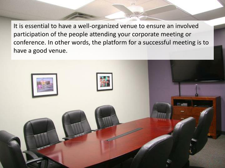 It is essential to have a well-organized venue to ensure an involved participation of the people att...