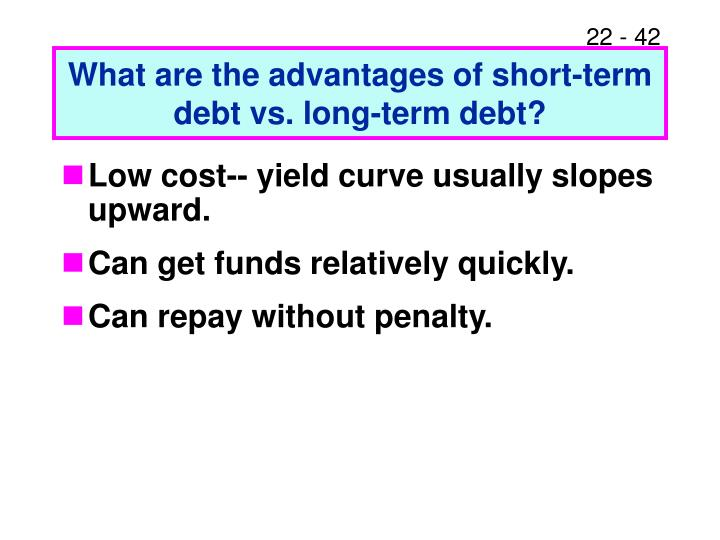 What are the advantages of short-term debt vs. long-term debt?
