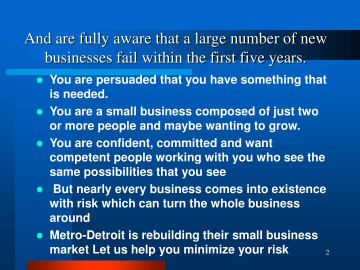 And are fully aware that a large number of new businesses fail within the first five years.