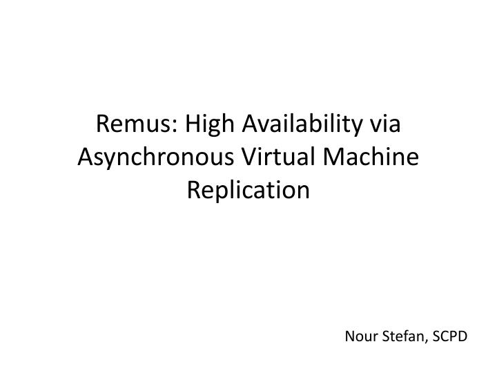 Remus high availability via asynchronous virtual machine replication