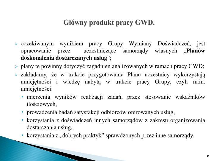 Główny produkt pracy GWD.