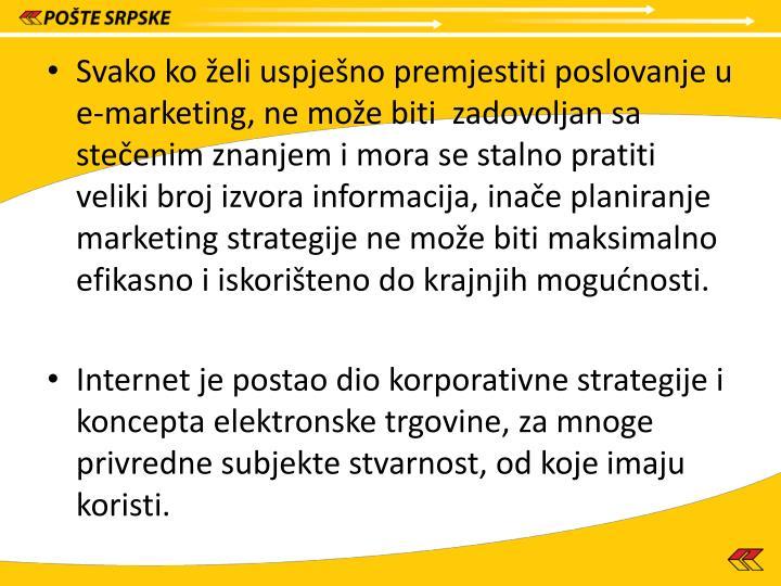 Svako ko želi uspješno premjestiti poslovanje u e-marketing, ne može biti  zadovoljan sa stečenim znanjem i mora se stalno pratiti veliki broj izvora informacija, inače planiranje marketing strategije ne može biti maksimalno efikasno i iskorišteno do krajnjih mogućnosti.