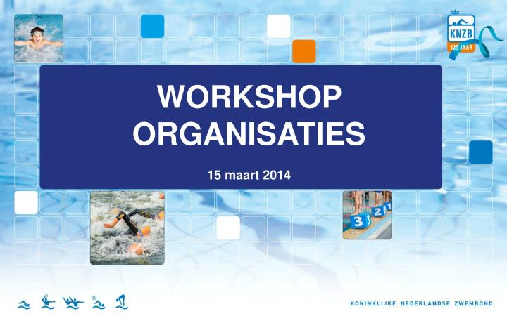 Workshop organisaties 1 5 maart 2014