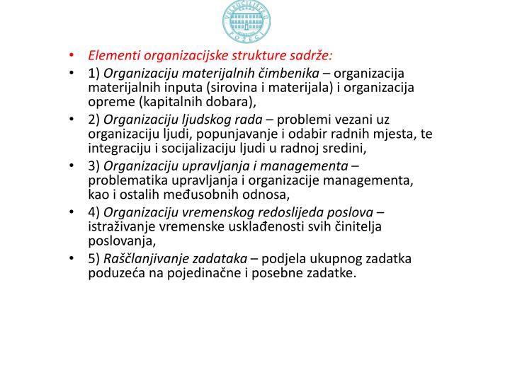 Elementi organizacijske strukture sadrže:
