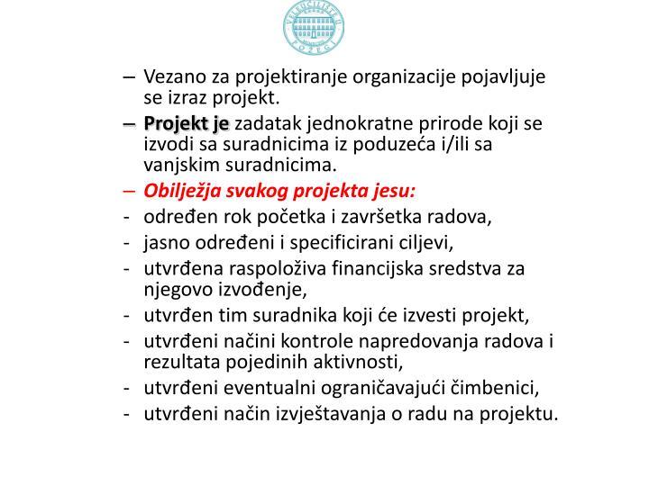 Vezano za projektiranje organizacije pojavljuje se izraz projekt.