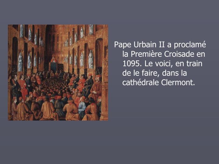 Pape Urbain II a proclam la Premire Croisade en 1095. Le voici, en train de le faire, dans la cathdrale Clermont.