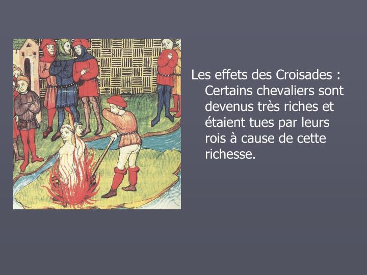 Les effets des Croisades: Certains chevaliers sont devenus trs riches et taient tues par leurs rois  cause de cette richesse.