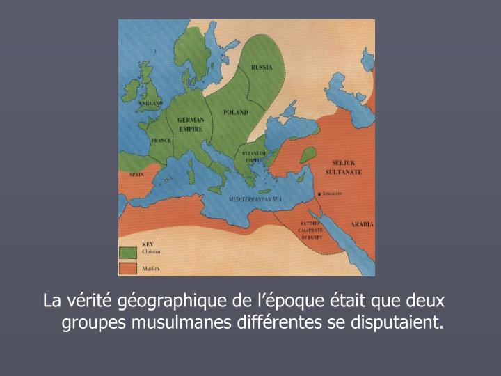 La vrit gographique de lpoque tait que deux groupes musulmanes diffrentes se disputaient.