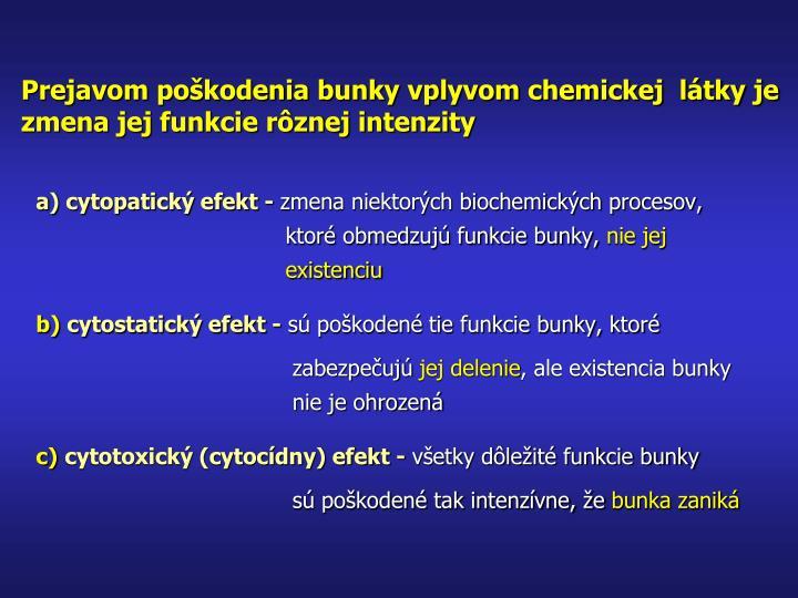 Prejavom poškodenia bunky vplyvom chemickej  látky je zmena jej funkcie rôznej intenzity