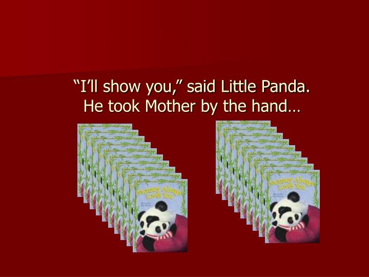 I ll show you said little panda he took mother by the hand
