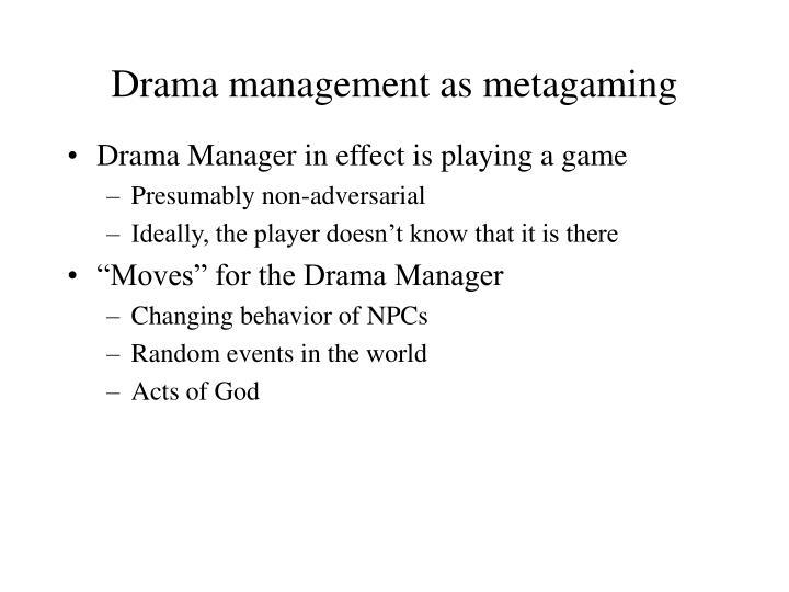 Drama management as metagaming