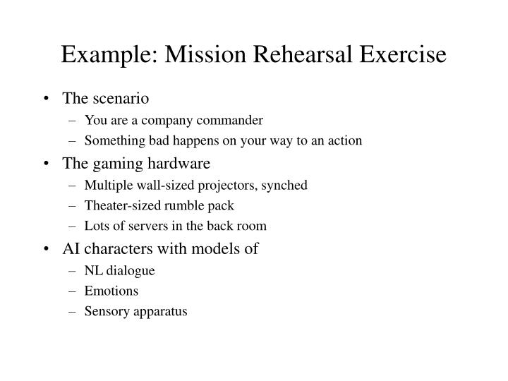Example: Mission Rehearsal Exercise