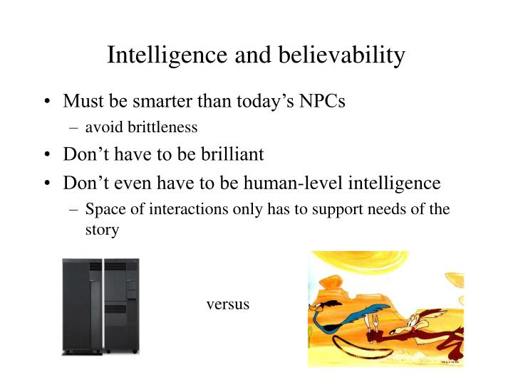 Intelligence and believability