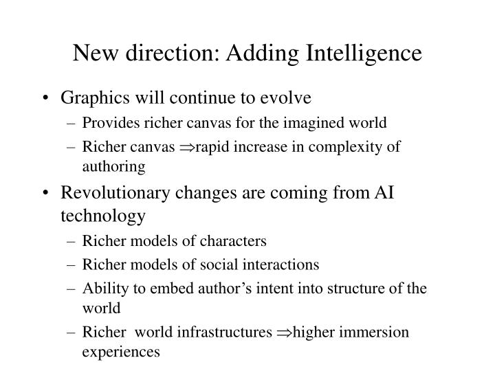 New direction: Adding Intelligence