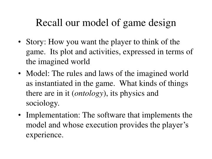 Recall our model of game design