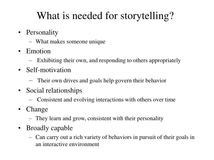 What is needed for storytelling?