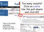 too many results click on limits use the pull downs and click go
