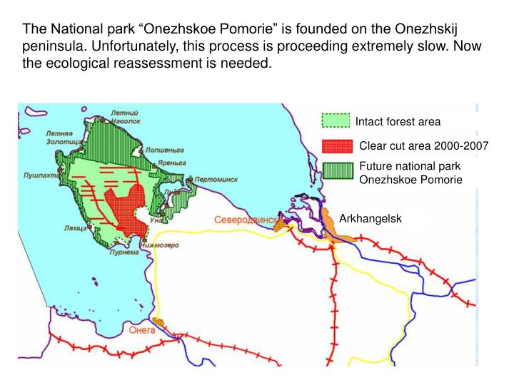 "The National park ""Onezhskoe Pomorie"" is founded on the Onezhskij peninsula. Unfortunately, this process is proceeding extremely slow. Now the ecological reassessment is needed."