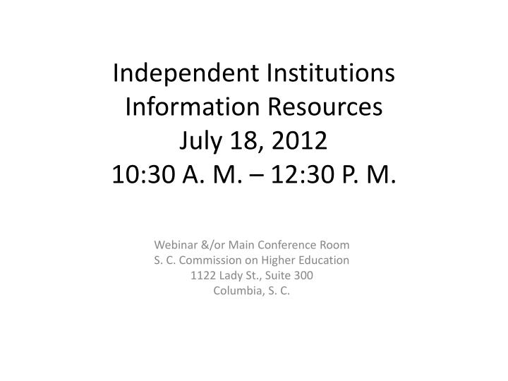 Independent institutions information resources july 18 2012 10 30 a m 12 30 p m