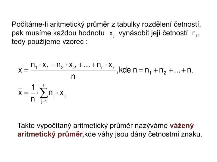 Počítáme-li aritmetický průměr z tabulky rozdělení četností,