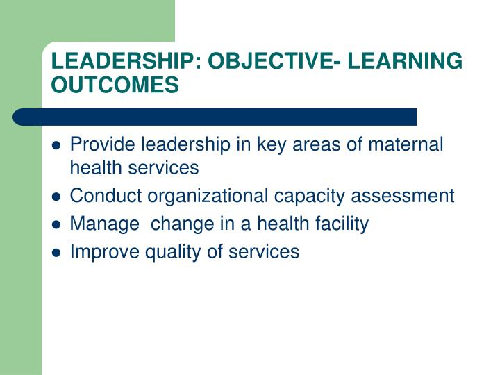 LEADERSHIP: OBJECTIVE- LEARNING OUTCOMES