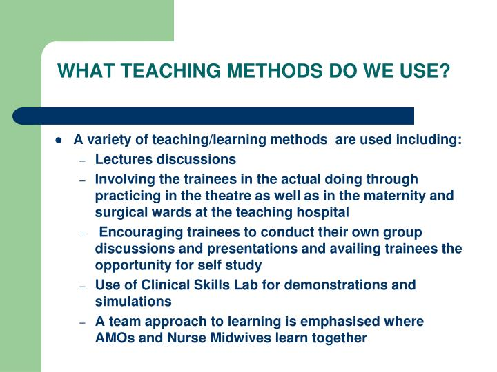 WHAT TEACHING METHODS DO WE USE?