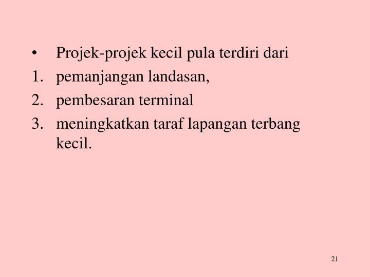 Projek-projek kecil pula terdiri dari
