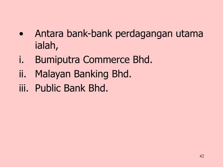 Antara bank-bank perdagangan utama ialah,