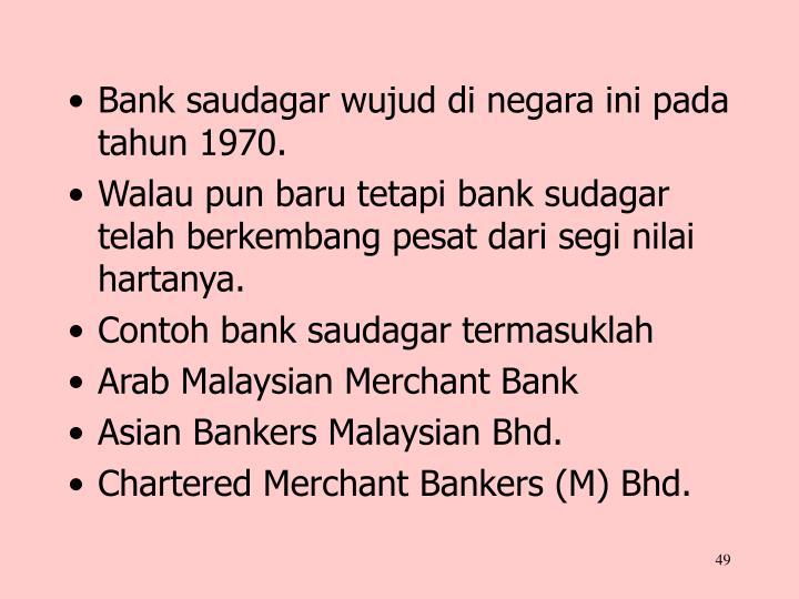 Bank saudagar wujud di negara ini pada tahun 1970.
