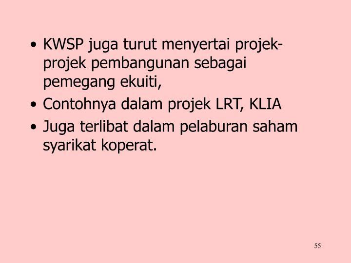 KWSP juga turut menyertai projek-projek pembangunan sebagai pemegang ekuiti,