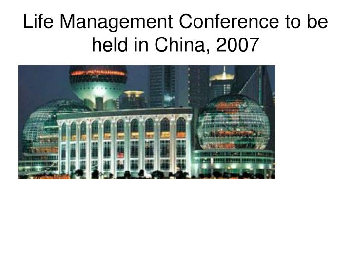 Life Management Conference to be held in China, 2007