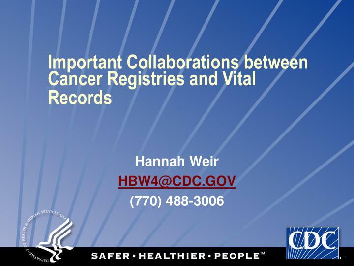 Important Collaborations between Cancer Registries and Vital Records