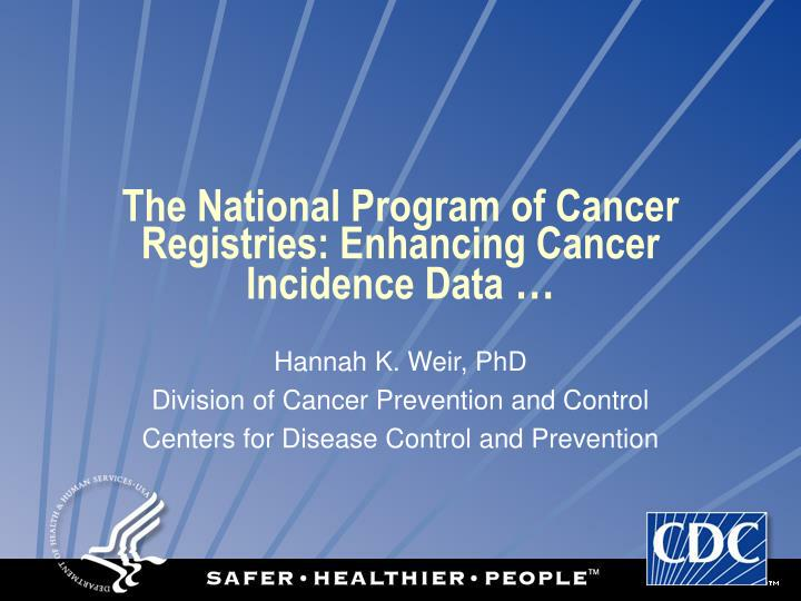 The national program of cancer registries enhancing cancer incidence data