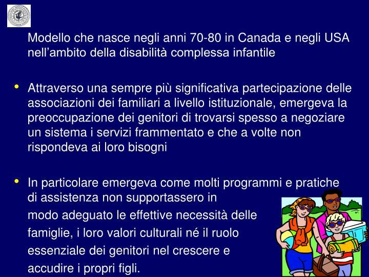 Modello che nasce negli anni 70-80 in Canada e negli USA nell'ambito della disabilità complessa infantile