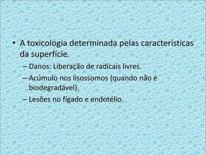 A toxicologia determinada pelas caractersticas da superfcie.