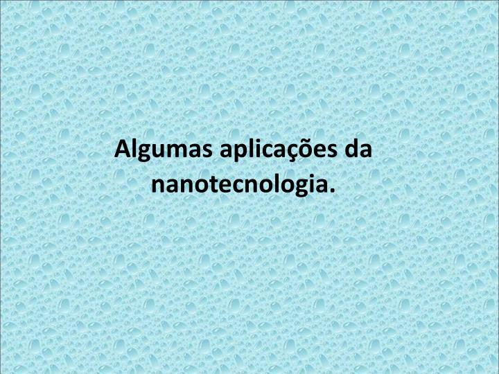Algumas aplicaes da nanotecnologia.