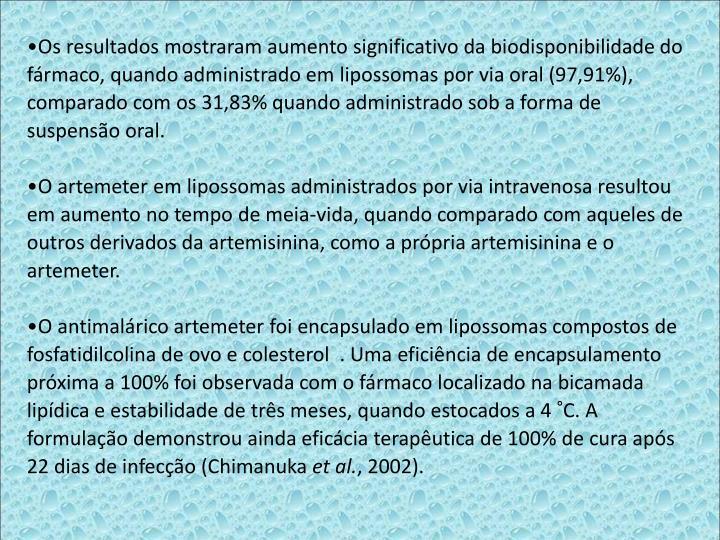 Os resultados mostraram aumento significativo da biodisponibilidade do frmaco, quando administrado em lipossomas por via oral (97,91%), comparado com os 31,83% quando administrado sob a forma de suspenso oral.