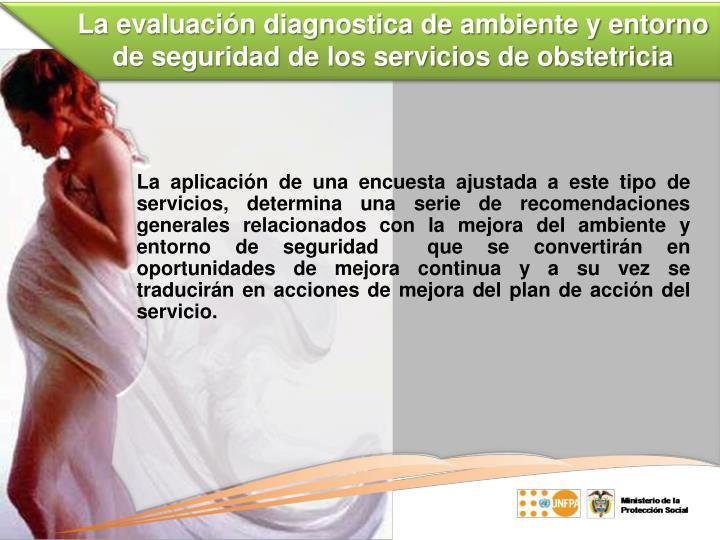 La evaluación diagnostica de ambiente y entorno de seguridad de los servicios de obstetricia