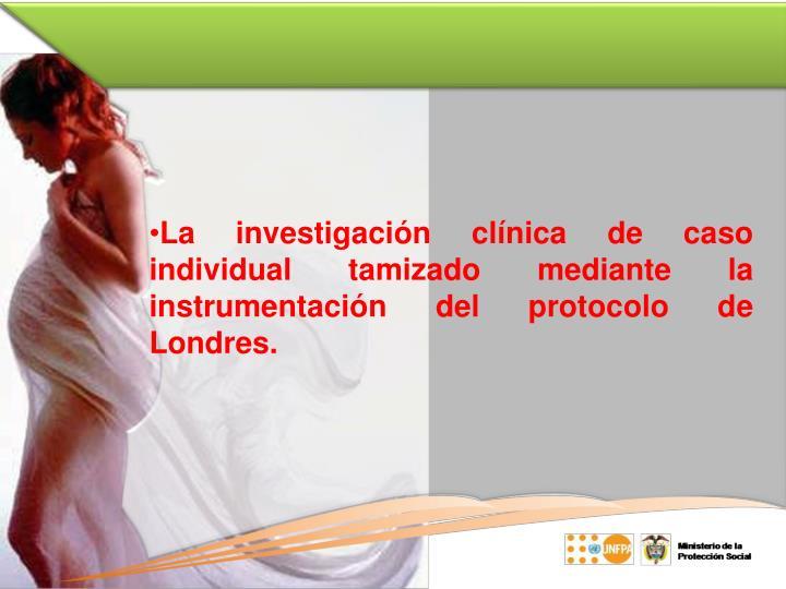 La investigación clínica de caso individual tamizado mediante la instrumentación del protocolo de Londres.