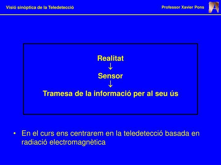 En el curs ens centrarem en la teledetecció basada en radiació electromagnètica