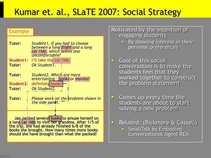 Kumar et. al., SLaTE 2007: Social Strategy