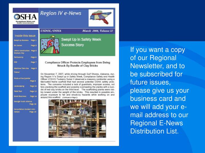 If you want a copy of our Regional Newsletter, and to be subscribed for future issues, please give us your business card and we will add your e-mail address to our Regional E-News Distribution List.