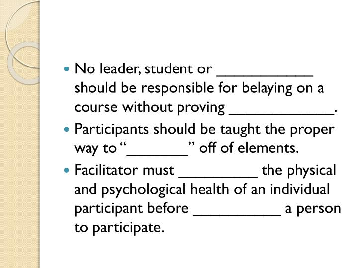 No leader, student or ___________ should be responsible for belaying on a course without proving ____________.