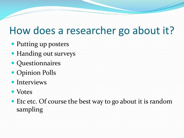 How does a researcher go about it?