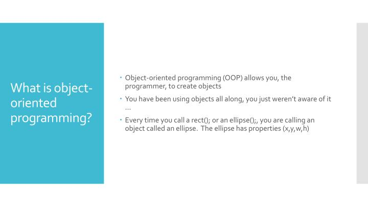 Object-oriented programming (OOP) allows you, the programmer, to create objects