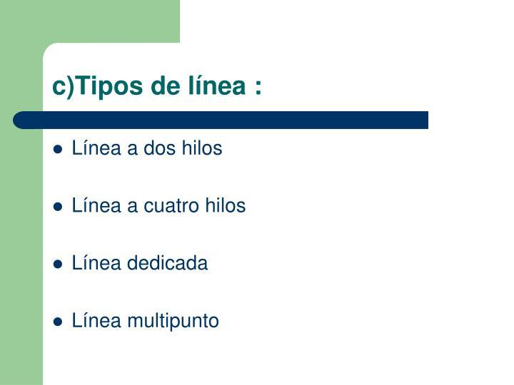 c)Tipos de línea :