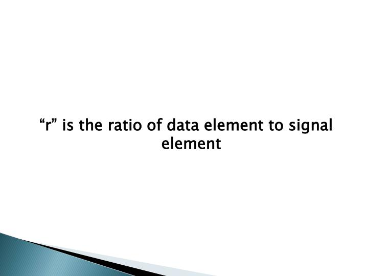 """r"" is the ratio of data element to signal element"